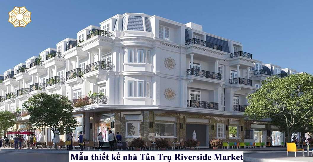 Mẫu thiết kế nhà dự án Tân Trụ Riverside Market